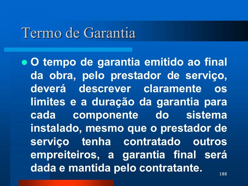 188 Termo de Garantia O tempo de garantia emitido ao final da obra, pelo prestador de serviço, deverá descrever claramente os limites e a duração da g