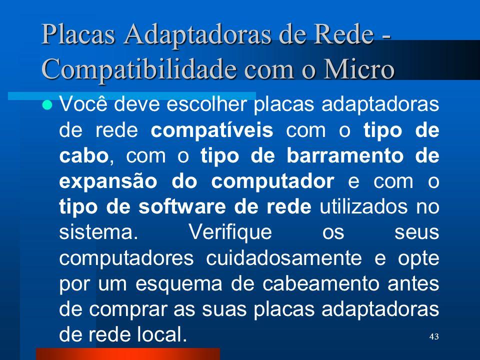43 Placas Adaptadoras de Rede - Compatibilidade com o Micro Você deve escolher placas adaptadoras de rede compatíveis com o tipo de cabo, com o tipo d