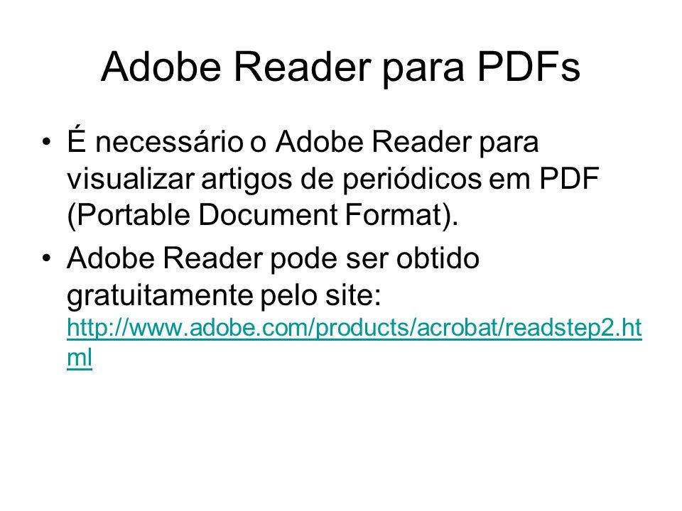 Adobe Reader para PDFs É necessário o Adobe Reader para visualizar artigos de periódicos em PDF (Portable Document Format). Adobe Reader pode ser obti