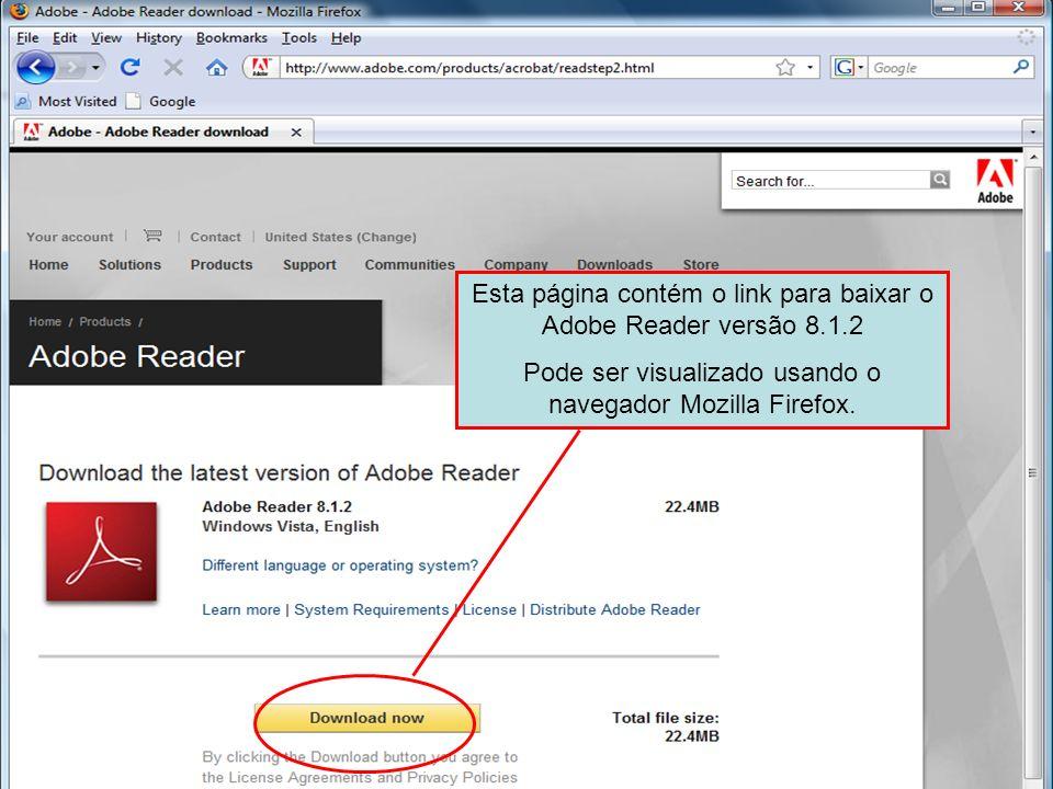 Esta página contém o link para baixar o Adobe Reader versão 8.1.2 Pode ser visualizado usando o navegador Mozilla Firefox.