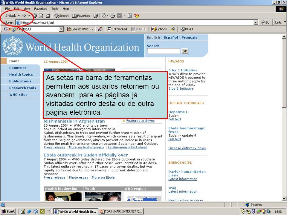 Forward and back navigation buttons As setas na barra de ferramentas permitem aos usuários retornem ou avancem para as páginas já visitadas dentro des