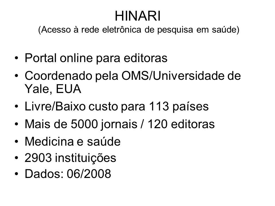HINARI (Acesso à rede eletrônica de pesquisa em saúde) Portal online para editoras Coordenado pela OMS/Universidade de Yale, EUA Livre/Baixo custo par