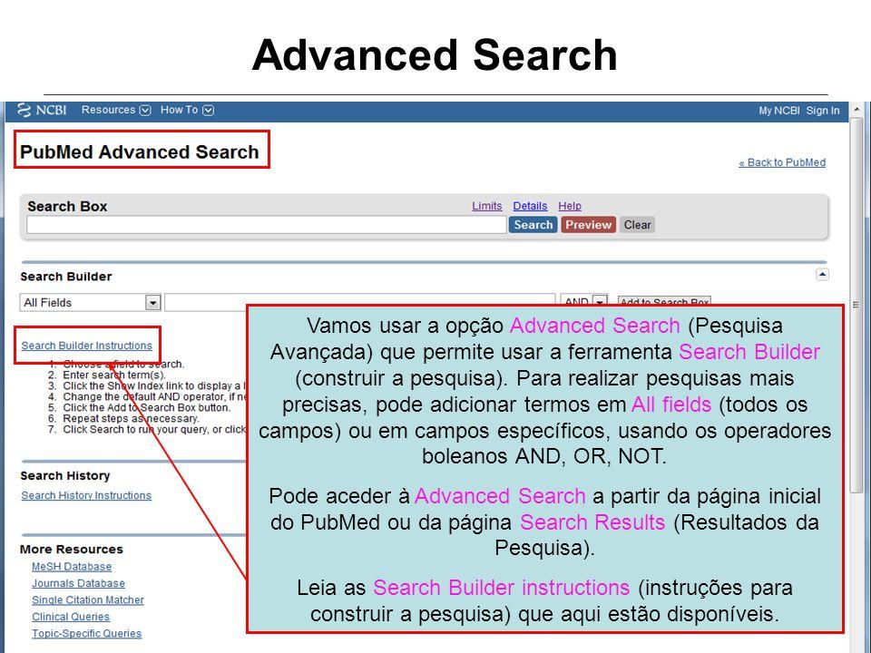 Advanced Search Vamos usar a opção Advanced Search (Pesquisa Avançada) que permite usar a ferramenta Search Builder (construir a pesquisa). Para reali