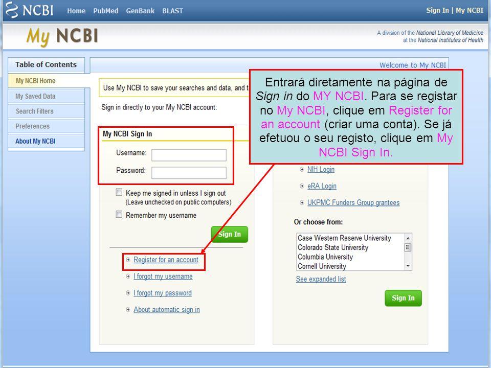 Entrará diretamente na página de Sign in do MY NCBI. Para se registar no My NCBI, clique em Register for an account (criar uma conta). Se já efetuou o