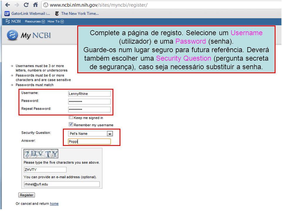 Complete a página de registo. Selecione um Username (utilizador) e uma Password (senha). Guarde-os num lugar seguro para futura referência. Deverá tam