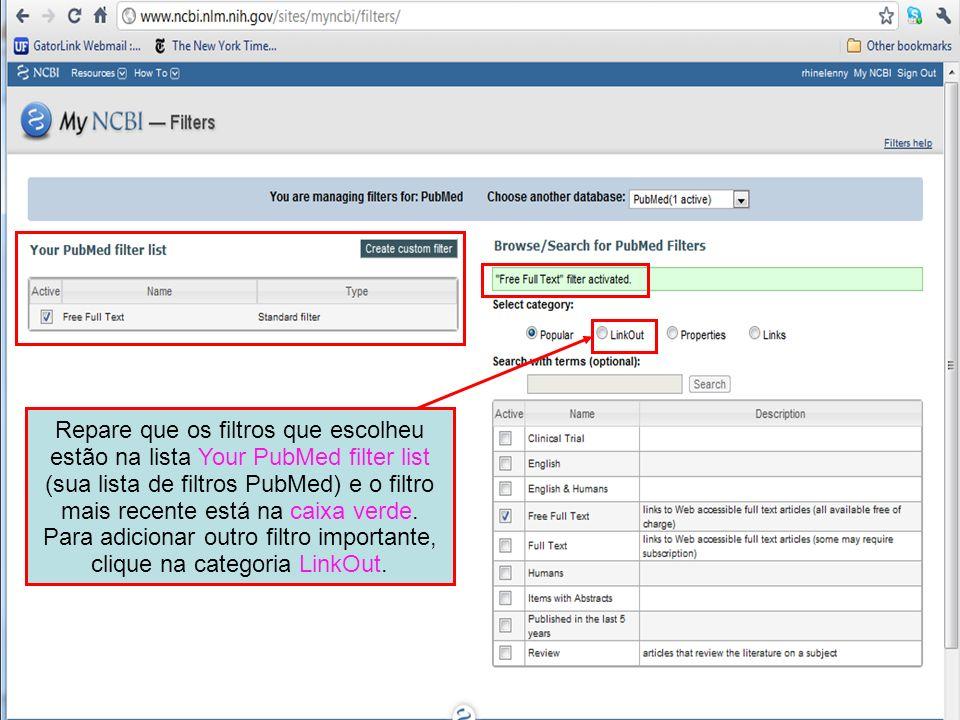 Repare que os filtros que escolheu estão na lista Your PubMed filter list (sua lista de filtros PubMed) e o filtro mais recente está na caixa verde. P