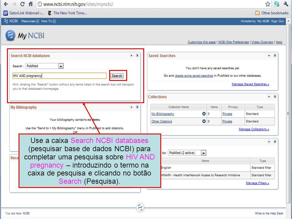 Use a caixa Search NCBI databases (pesquisar base de dados NCBI) para completar uma pesquisa sobre HIV AND pregnancy – introduzindo o termo na caixa d