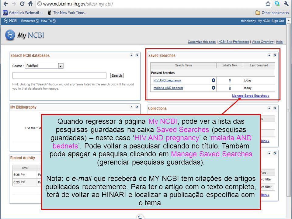Quando regressar à página My NCBI, pode ver a lista das pesquisas guardadas na caixa Saved Searches (pesquisas guardadas) – neste caso HIV AND pregnan