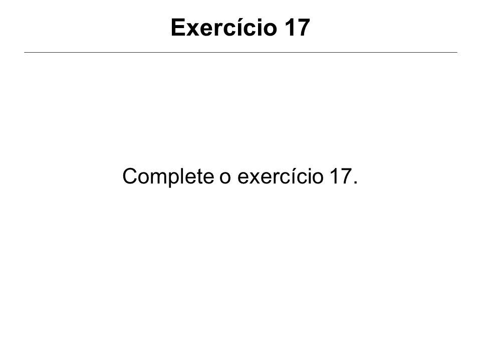 Exercício 17 Complete o exercício 17.