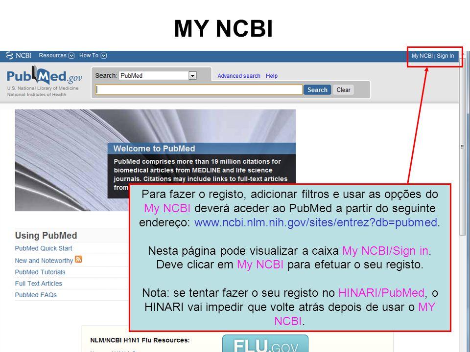 MY NCBI Para fazer o registo, adicionar filtros e usar as opções do My NCBI deverá aceder ao PubMed a partir do seguinte endereço: www.ncbi.nlm.nih.go