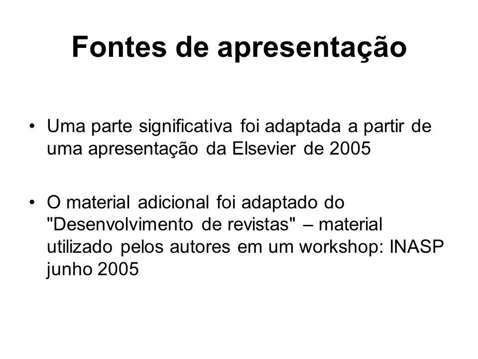 Fontes de apresentação Uma parte significativa foi adaptada a partir de uma apresentação da Elsevier de 2005 O material adicional foi adaptado do