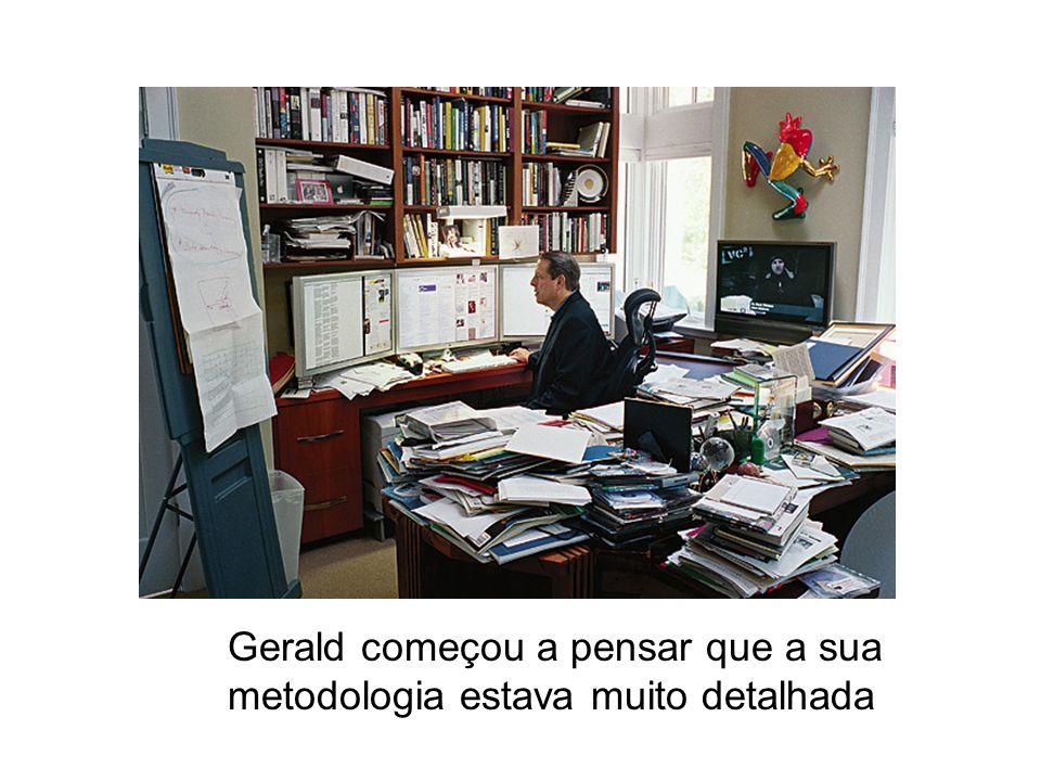 Gerald começou a pensar que a sua metodologia estava muito detalhada