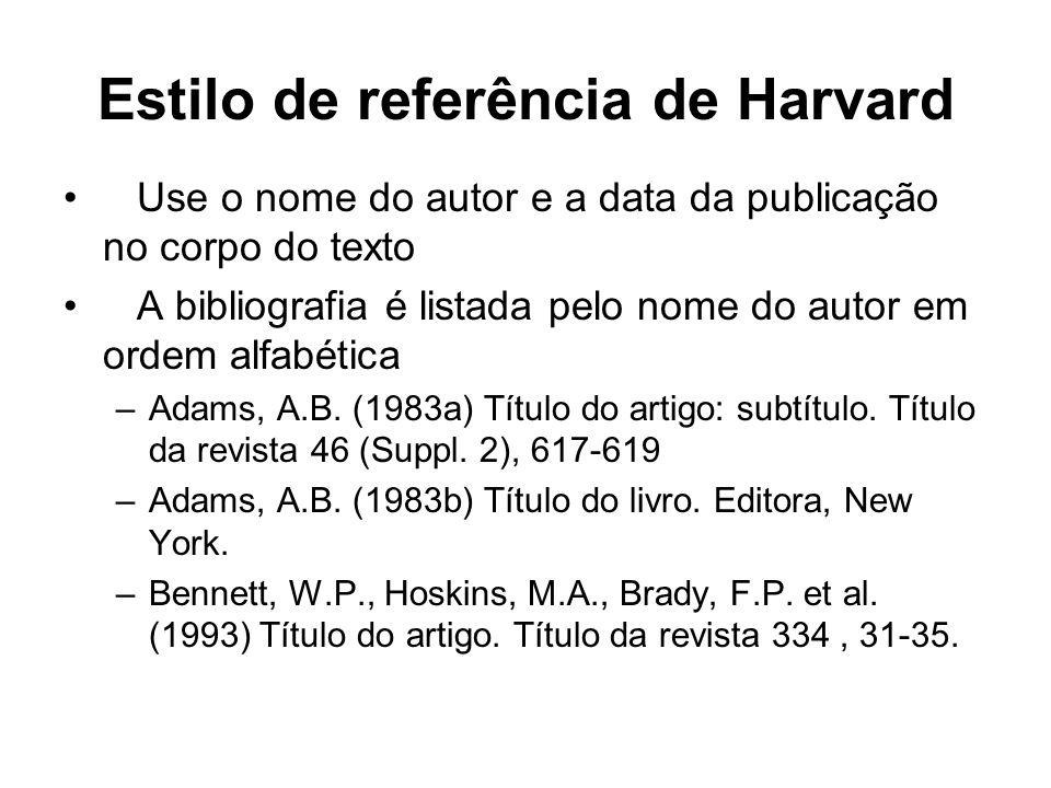 Estilo de referência de Harvard Use o nome do autor e a data da publicação no corpo do texto A bibliografia é listada pelo nome do autor em ordem alfa