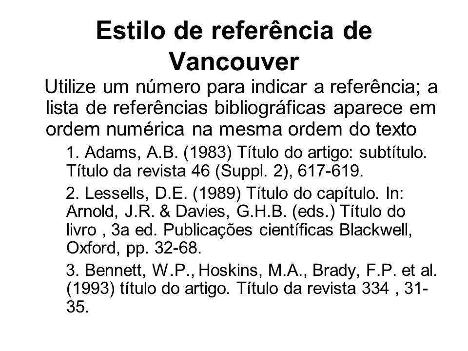 Estilo de referência de Vancouver Utilize um número para indicar a referência; a lista de referências bibliográficas aparece em ordem numérica na mesm
