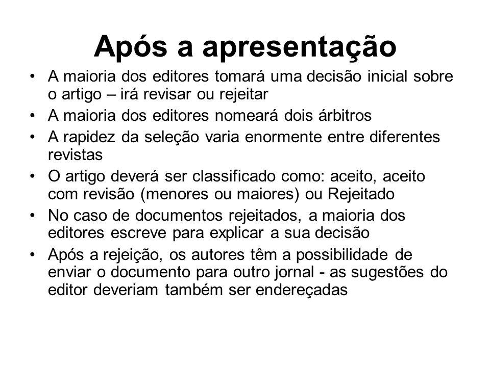 Após a apresentação A maioria dos editores tomará uma decisão inicial sobre o artigo – irá revisar ou rejeitar A maioria dos editores nomeará dois árb