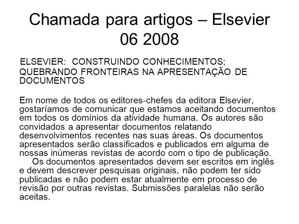 Chamada para artigos – Elsevier 06 2008 ELSEVIER: CONSTRUINDO CONHECIMENTOS; QUEBRANDO FRONTEIRAS NA APRESENTAÇÃO DE DOCUMENTOS Em nome de todos os ed