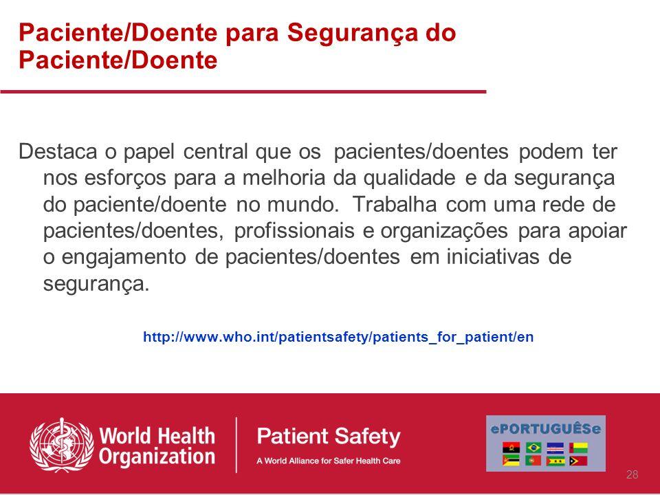 Paciente/Doente para Segurança do Paciente/Doente Destaca o papel central que os pacientes/doentes podem ter nos esforços para a melhoria da qualidade e da segurança do paciente/doente no mundo.
