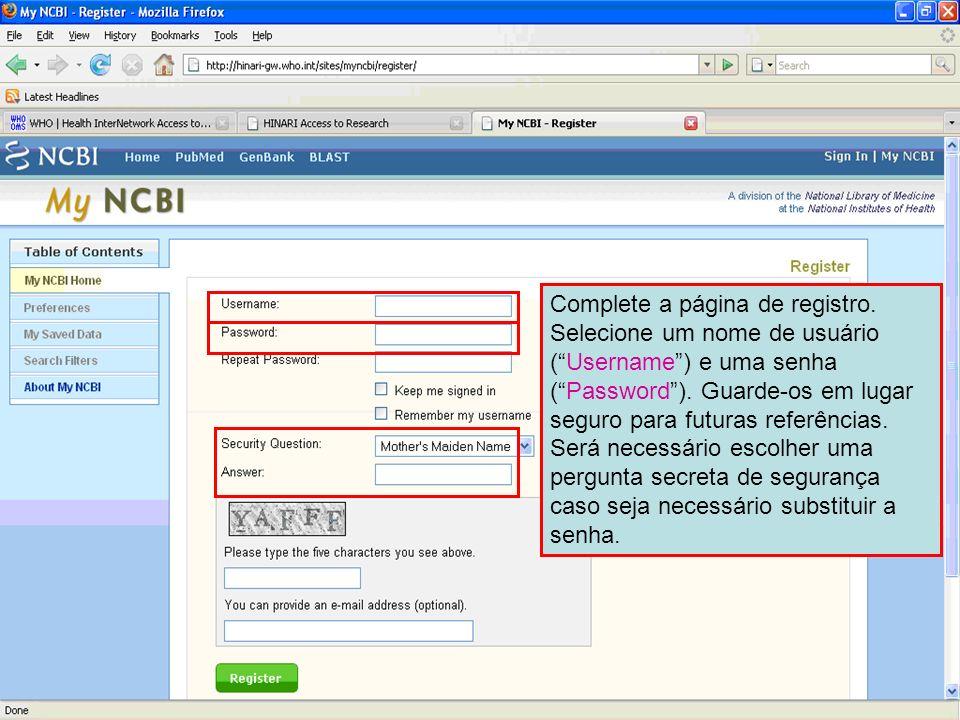 Complete a página de registro. Selecione um nome de usuário (Username) e uma senha (Password). Guarde-os em lugar seguro para futuras referências. Ser