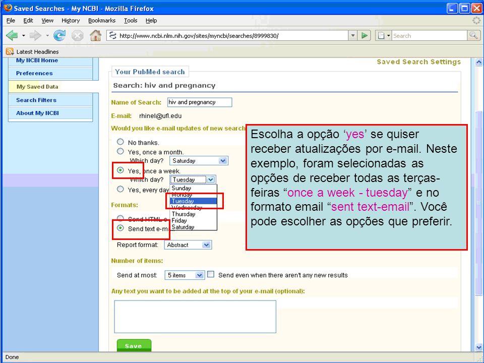 Escolha a opção yes se quiser receber atualizações por e-mail. Neste exemplo, foram selecionadas as opções de receber todas as terças- feiras once a w