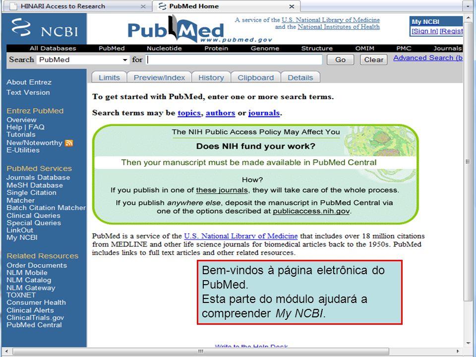 Bem-vindos à página eletrônica do PubMed. Esta parte do módulo ajudará a compreender My NCBI.