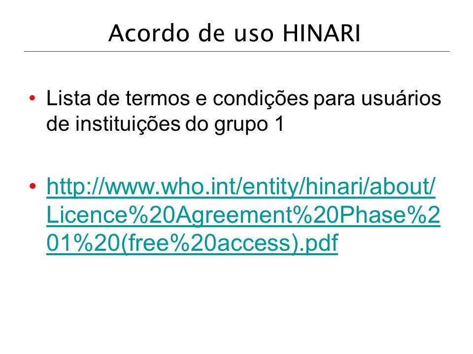Acordo de uso HINARI Lista de termos e condições para usuários de instituições do grupo 1 http://www.who.int/entity/hinari/about/ Licence%20Agreement%