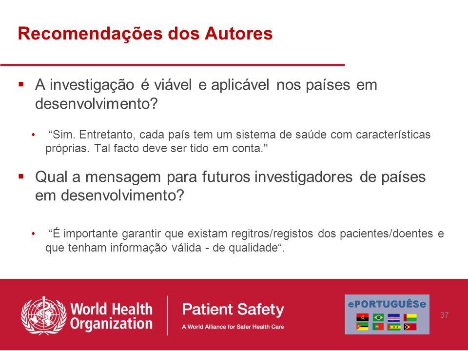 Recomendações dos Autores A investigação é viável e aplicável nos países em desenvolvimento? Sim. Entretanto, cada país tem um sistema de saúde com ca