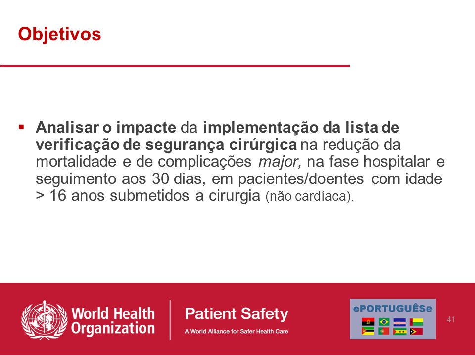 Objetivos Analisar o impacte da implementação da lista de verificação de segurança cirúrgica na redução da mortalidade e de complicações major, na fas