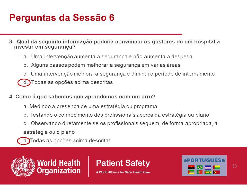 Perguntas da Sessão 6 3. Qual da seguinte informação poderia convencer os gestores de um hospital a investir em segurança? a. Uma intervenção aumenta