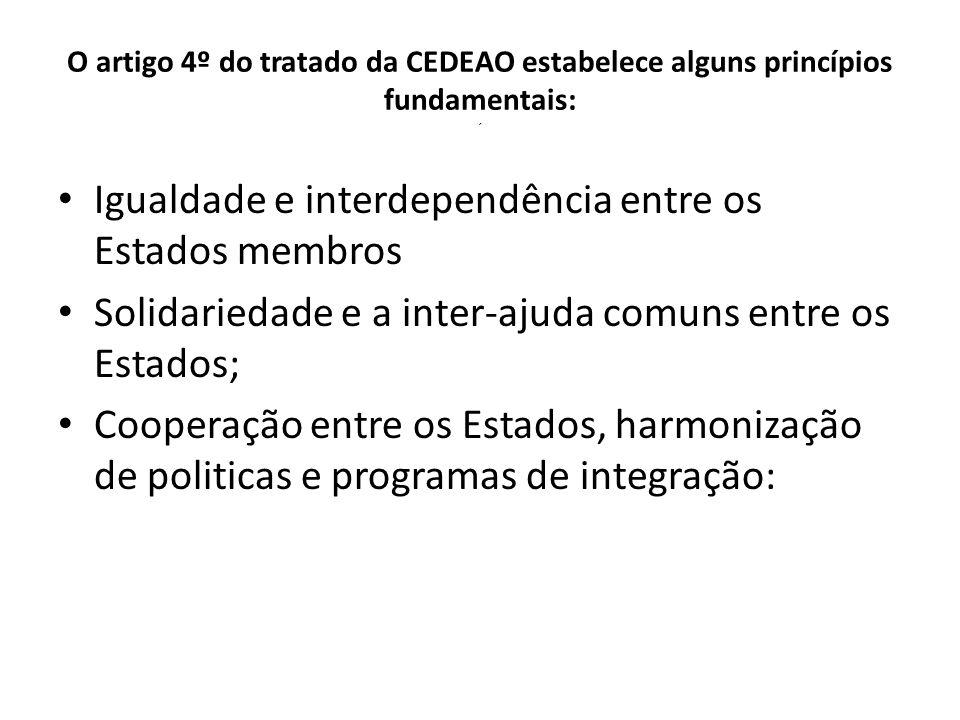 O artigo 4º do tratado da CEDEAO estabelece alguns princípios fundamentais: ´ Igualdade e interdependência entre os Estados membros Solidariedade e a