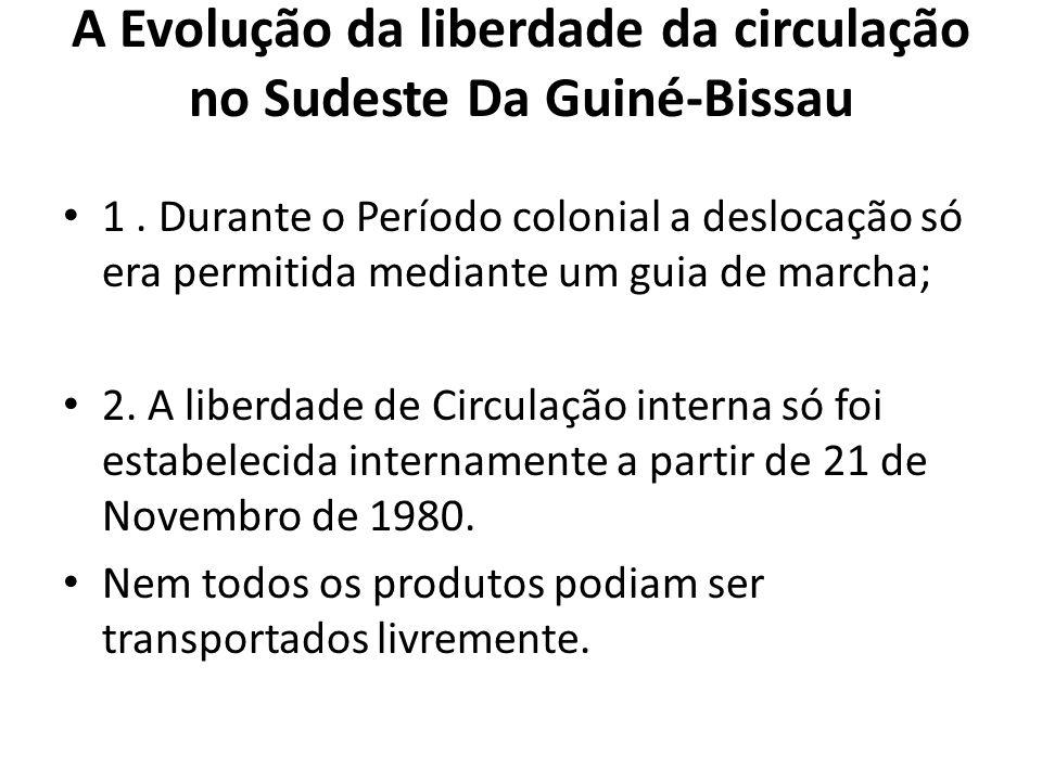 A Evolução da liberdade da circulação no Sudeste Da Guiné-Bissau 1. Durante o Período colonial a deslocação só era permitida mediante um guia de march