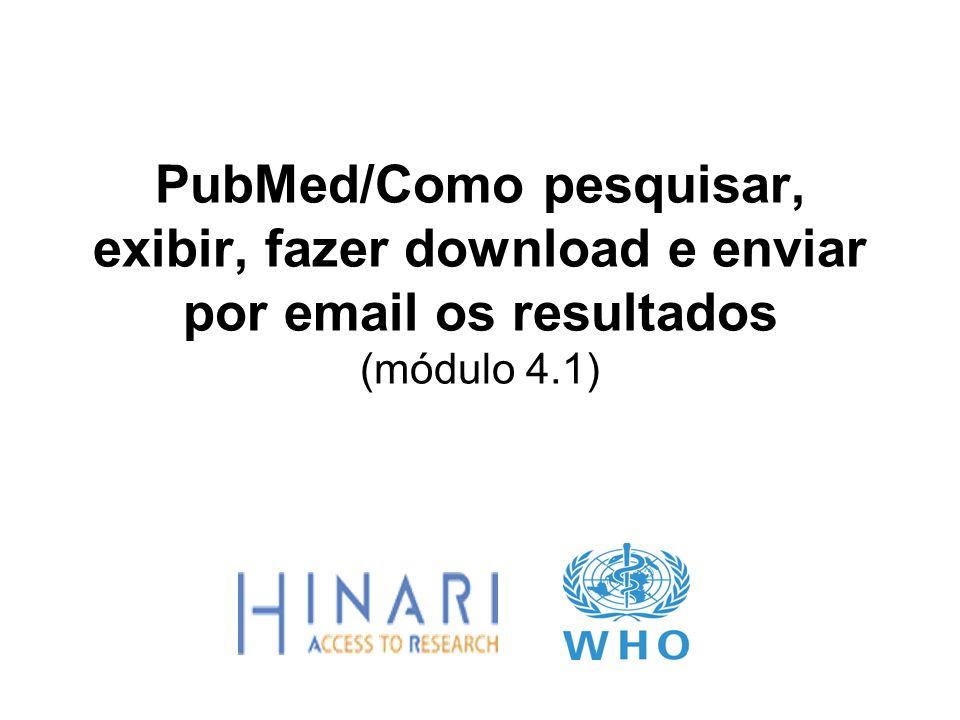MÓDULO 4.1 PubMed/Como pesquisar, exibir, fazer download e enviar por email os resultados Instruções Esta parte do curso é uma demonstração em Power Point para introduzir os conceitos de Pubmed.