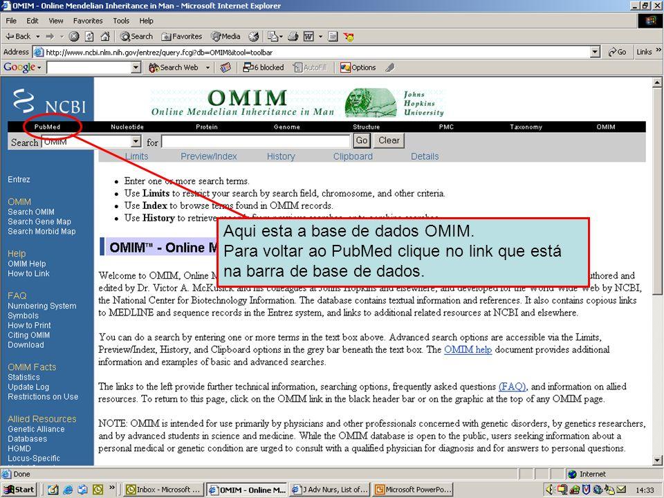 NCBI – OMIM database Aqui esta a base de dados OMIM. Para voltar ao PubMed clique no link que está na barra de base de dados.