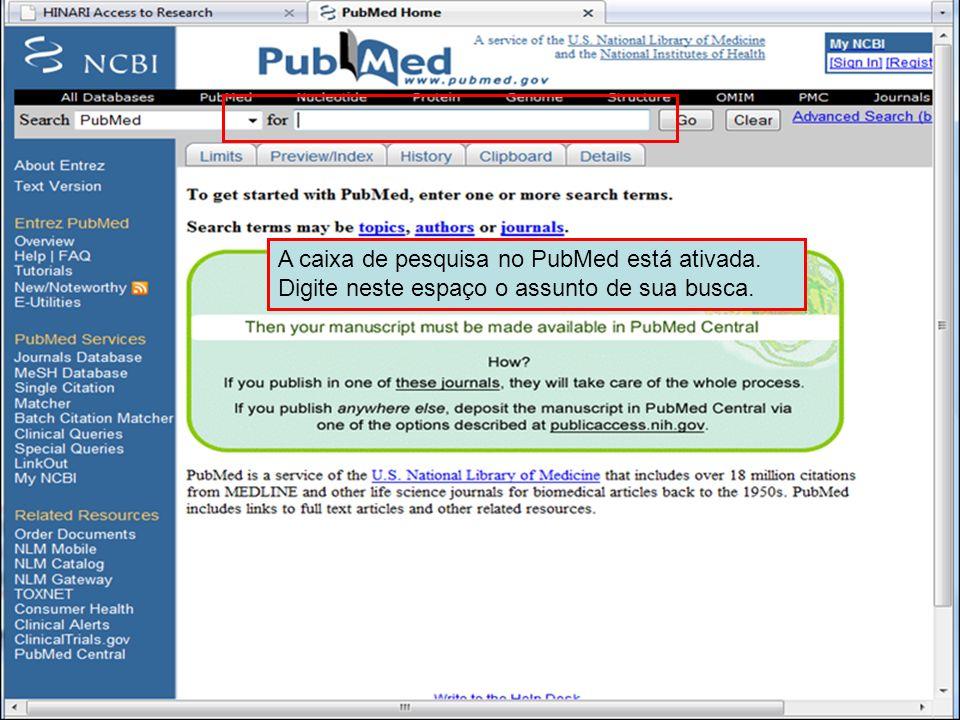 PubMed home page 3 A caixa de pesquisa no PubMed está ativada. Digite neste espaço o assunto de sua busca.
