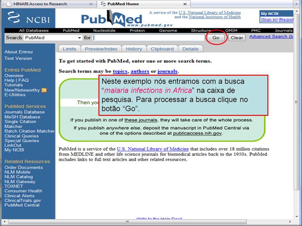 PubMed search box Neste exemplo nós entramos com a buscamalaria infections in Africa na caixa de pesquisa. Para processar a busca clique no botão Go.