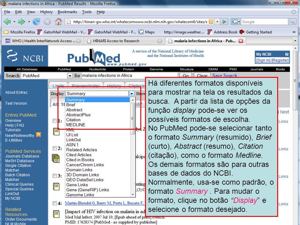Display formats Há diferentes formatos disponíveis para mostrar na tela os resultados da busca. A partir da lista de opções da função display pode-se