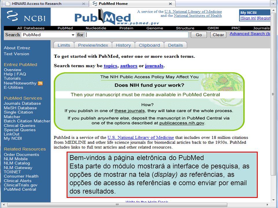 PubMed home page 1 Bem-vindos à página eletrônica do PubMed Esta parte do módulo mostrará a interface de pesquisa, as opções de mostrar na tela (displ