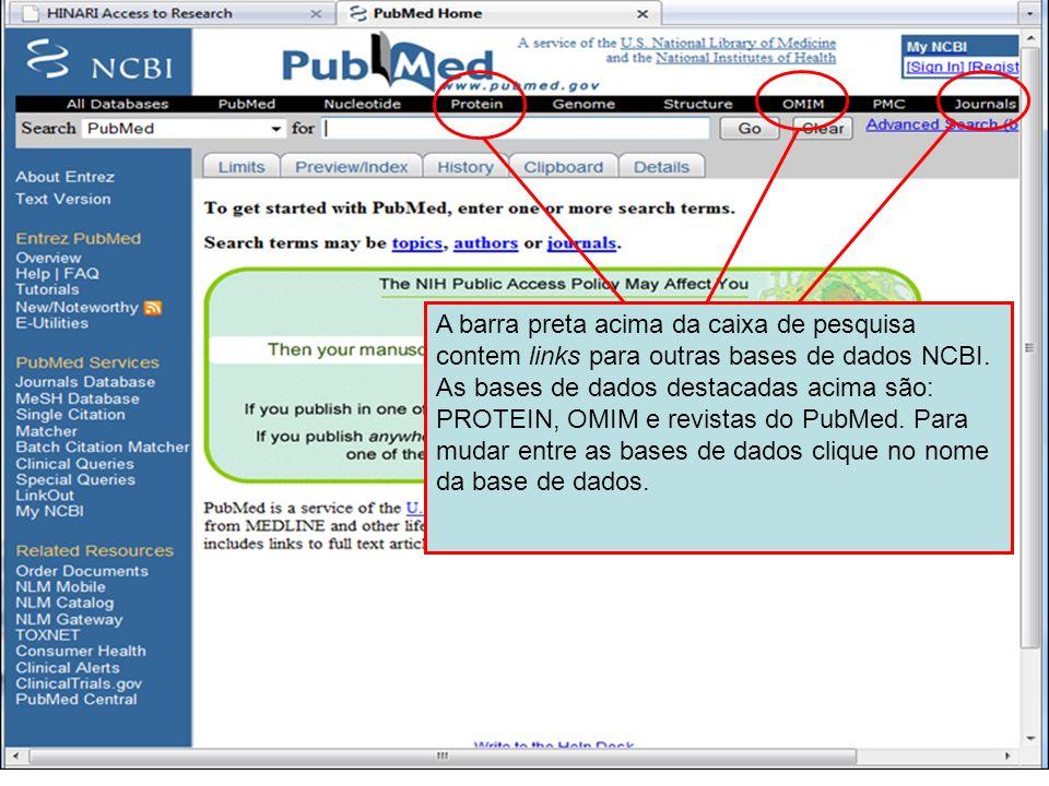 Other NCBI databases A barra preta acima da caixa de pesquisa contem links para outras bases de dados NCBI. As bases de dados destacadas acima são: PR