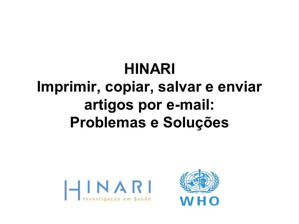 Exemplos de: Elsevier – Science Direct Nature HighWire Press Vamos rever como imprimir, copiar, salvar ou enviar artigos por e- mail usando 3 das principais editoras parceiras do HINARI como exemplo.