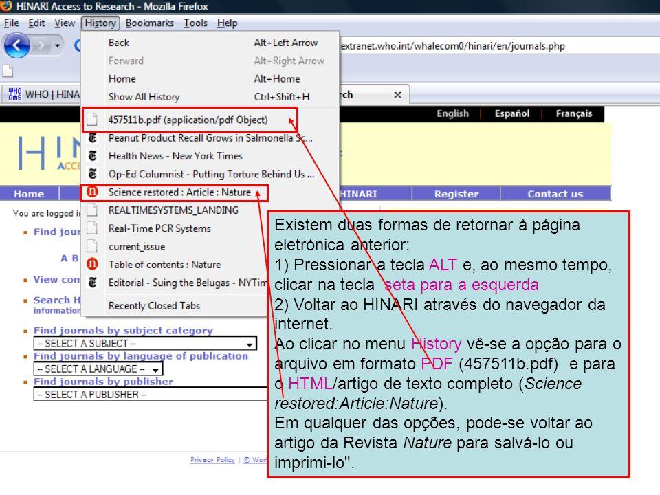 ` Existem duas formas de retornar à página eletrónica anterior: 1) Pressionar a tecla ALT e, ao mesmo tempo, clicar na tecla seta para a esquerda 2) V