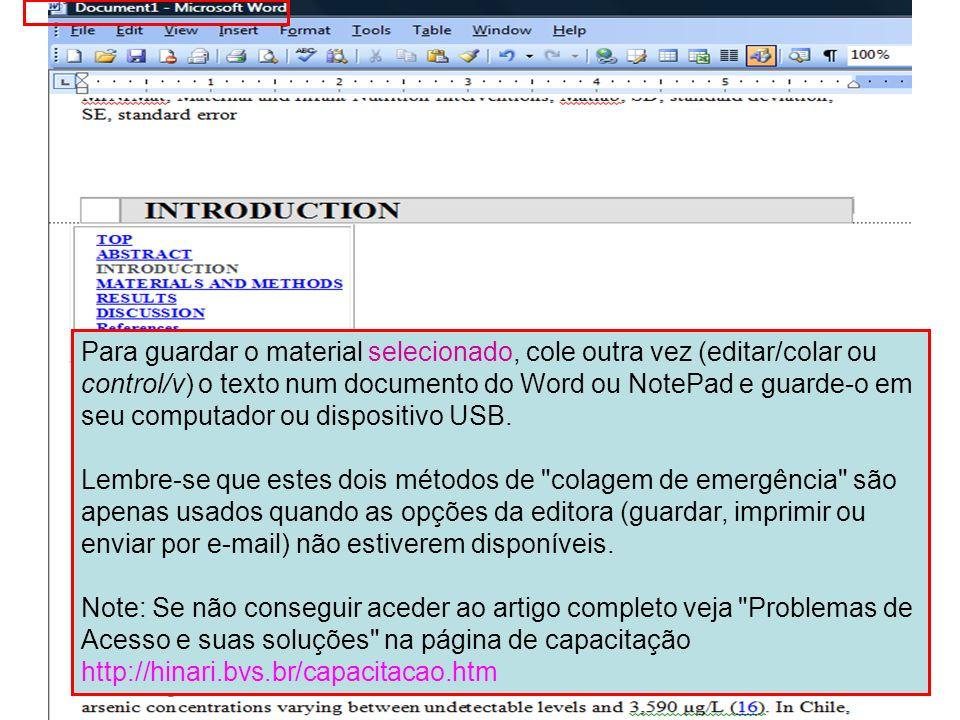 Para guardar o material selecionado, cole outra vez (editar/colar ou control/v) o texto num documento do Word ou NotePad e guarde-o em seu computador