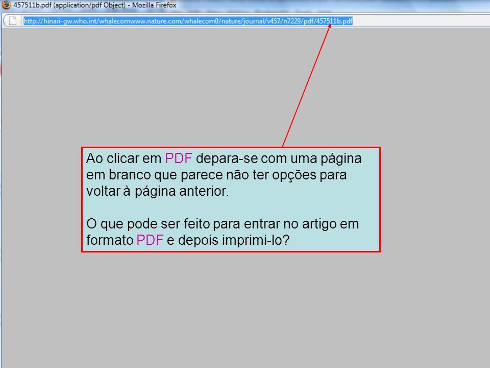` Existem duas formas de retornar à página eletrónica anterior: 1) Pressionar a tecla ALT e, ao mesmo tempo, clicar na tecla seta para a esquerda 2) Voltar ao HINARI através do navegador da internet.