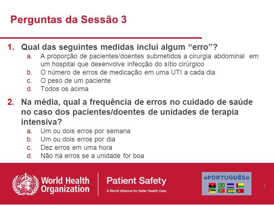 Perguntas da Sessão 3 1.Qual das seguintes medidas inclui algum erro? a.A proporção de pacientes/doentes submetidos a cirurgia abdominal em um hospita