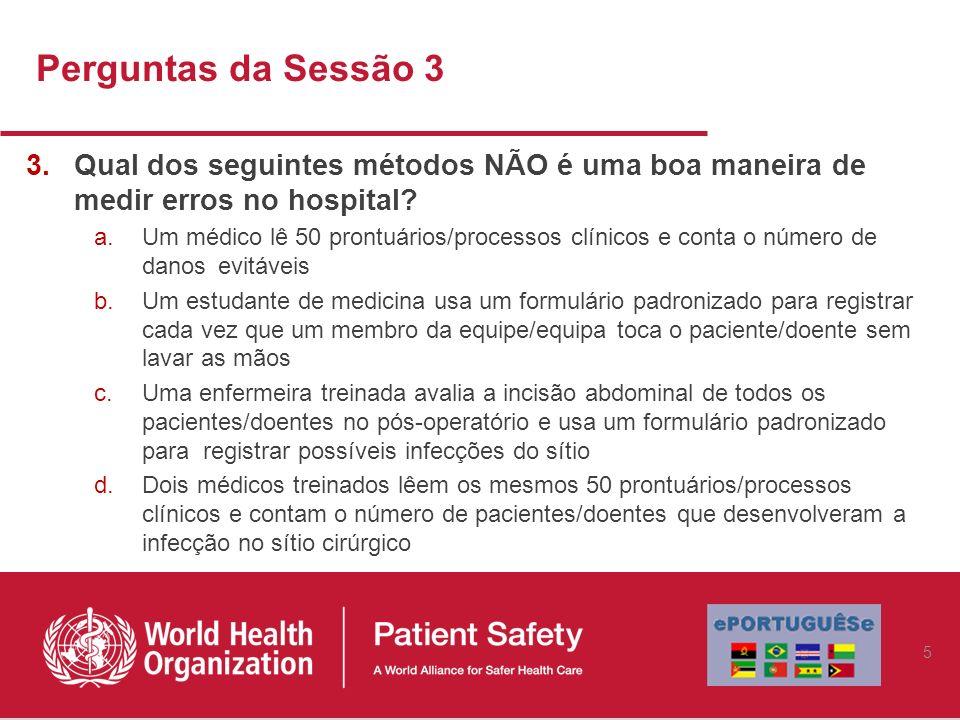 Perguntas da Sessão 3 3.Qual dos seguintes métodos NÃO é uma boa maneira de medir erros no hospital? a.Um médico lê 50 prontuários/processos clínicos