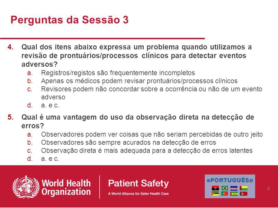 Perguntas da Sessão 3 4.Qual dos itens abaixo expressa um problema quando utilizamos a revisão de prontuários/processos clínicos para detectar eventos