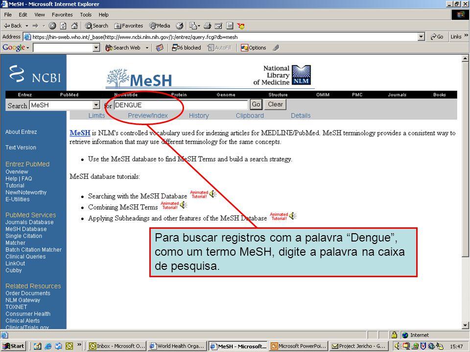 Dengue 1 Para buscar registros com a palavra Dengue, como um termo MeSH, digite a palavra na caixa de pesquisa.