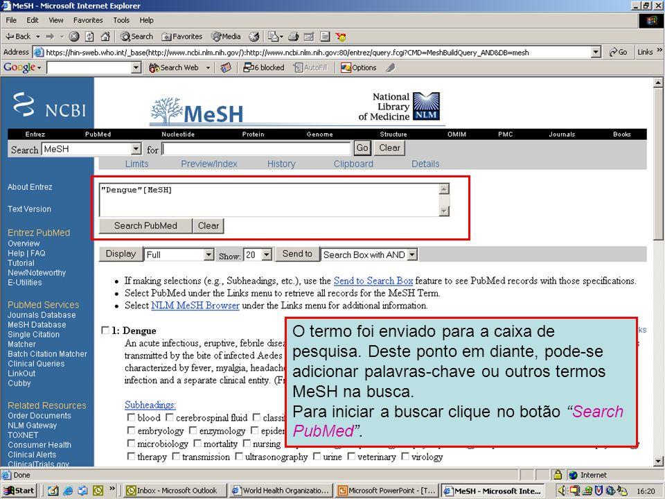 Dengue 5 O termo foi enviado para a caixa de pesquisa. Deste ponto em diante, pode-se adicionar palavras-chave ou outros termos MeSH na busca. Para in