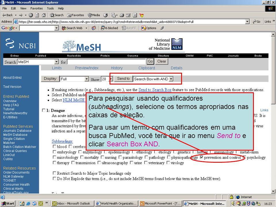 Dengue 7 Para pesquisar usando qualificadores (subheadings), selecione os termos apropriados nas caixas de seleção. Para usar um termo com qualificado
