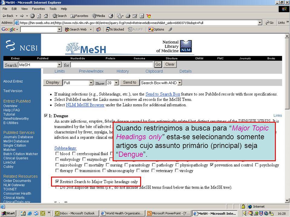 Dengue Major MeSH topic 1 Quando restringimos a busca para Major Topic Headings only esta-se selecionando somente artigos cujo assunto primário (princ