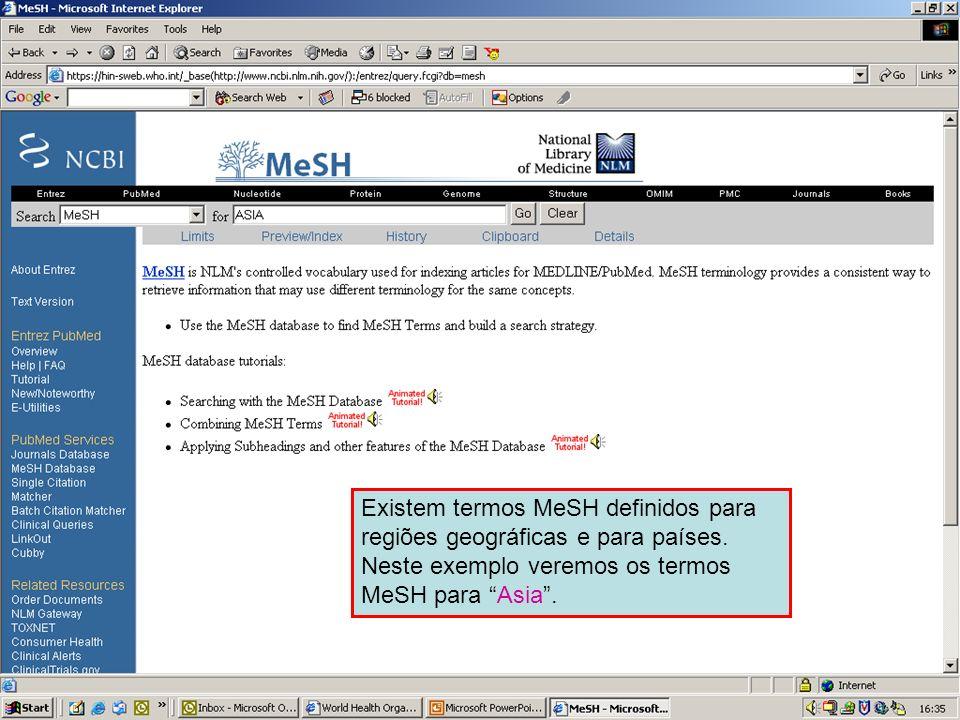Geographical MeSH terms 1 Existem termos MeSH definidos para regiões geográficas e para países. Neste exemplo veremos os termos MeSH para Asia.