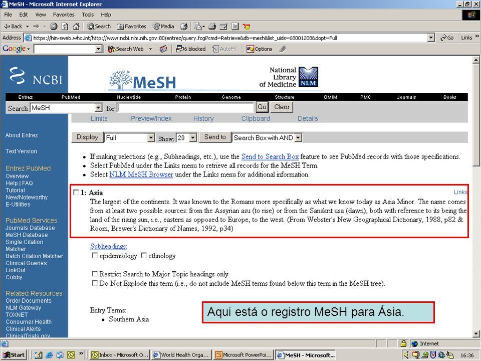 Geographical MeSH terms 2 Aqui está o registro MeSH para Ásia.
